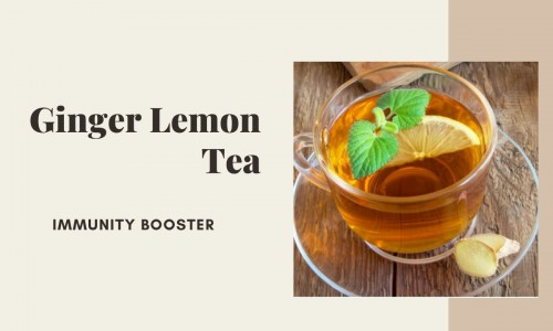 Ginger Lemon Tea Recipe | Immunity Booster Tea
